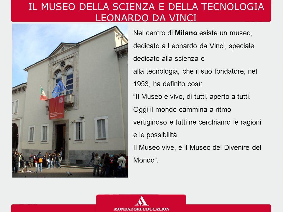 IL MUSEO DELLA SCIENZA E DELLA TECNOLOGIA LEONARDO DA VINCI Il nucleo originario del museo è composto dalla ricca collezione di modelli di macchine, ricostruiti a partire dai disegni di Leonardo.