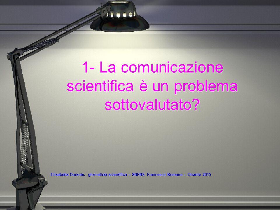 1- La comunicazione scientifica è un problema sottovalutato.