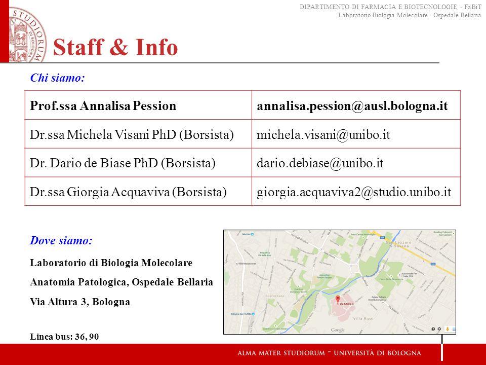 Staff & Info Prof.ssa Annalisa Pessionannalisa.pession@ausl.bologna.it Dr.ssa Michela Visani PhD (Borsista)michela.visani@unibo.it Dr. Dario de Biase