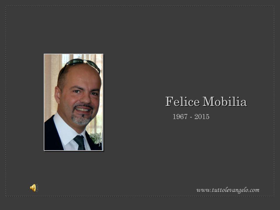 1967 - 2015 Felice Mobilia www.tuttolevangelo.com