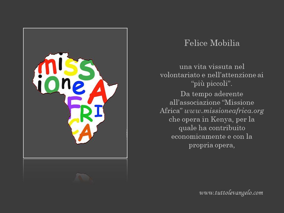 """Felice Mobilia una vita vissuta nel volontariato e nell'attenzione ai """"più piccoli"""". Da tempo aderente all'associazione """"Missione Africa"""" www.missione"""