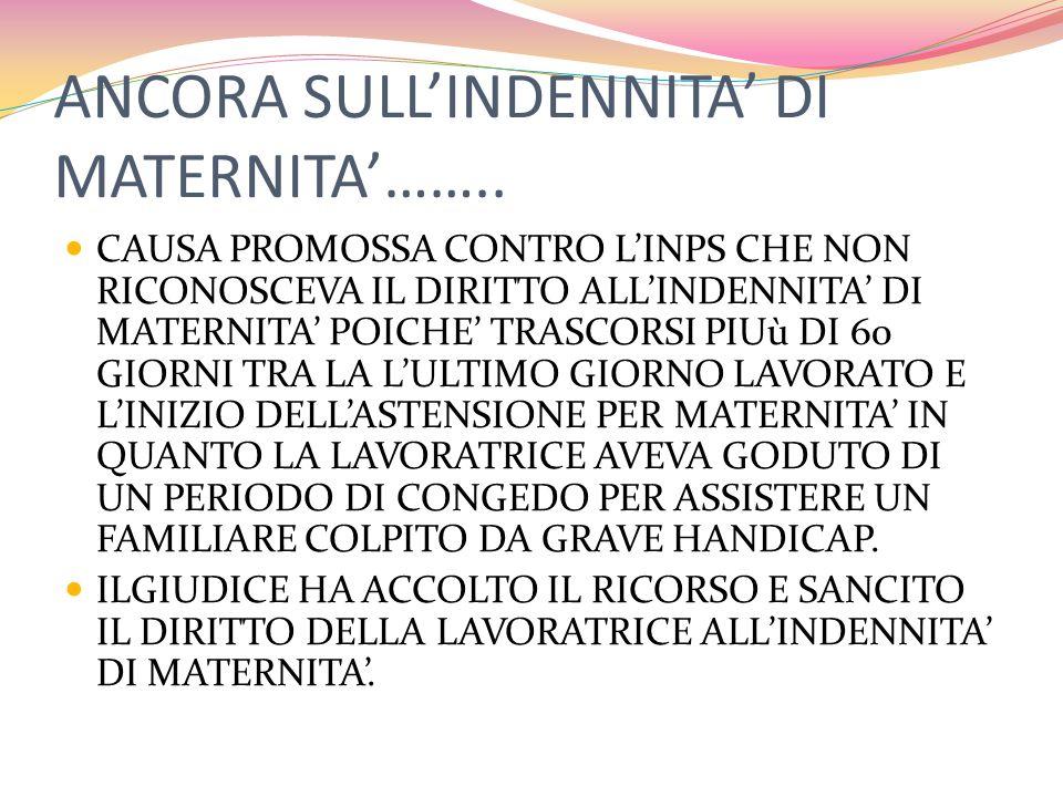ANCORA SULL'INDENNITA' DI MATERNITA'……..