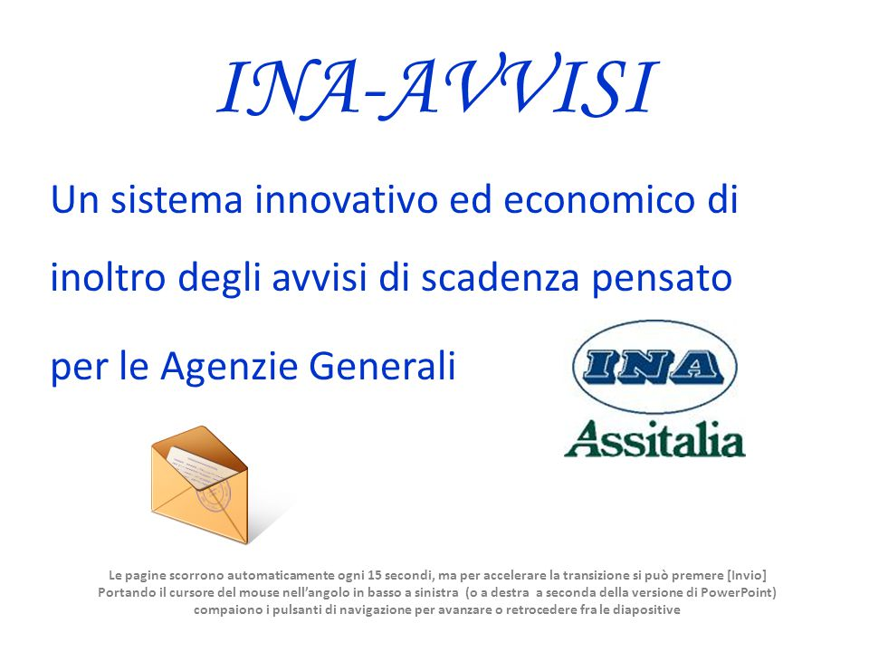 INA-AVVISI Un sistema innovativo ed economico di inoltro degli avvisi di scadenza pensato per le Agenzie Generali Le pagine scorrono automaticamente o