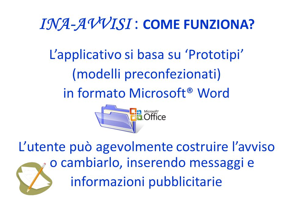 INA-AVVISI : COME FUNZIONA? L'applicativo si basa su 'Prototipi' (modelli preconfezionati) in formato Microsoft® Word L'utente può agevolmente costrui