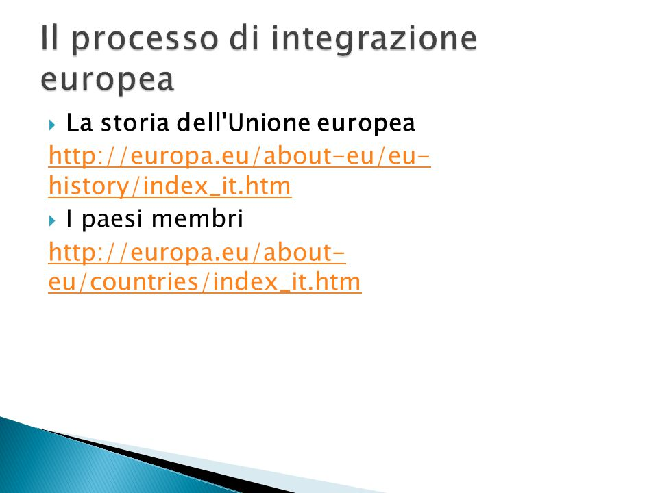  La storia dell Unione europea http://europa.eu/about-eu/eu- history/index_it.htm  I paesi membri http://europa.eu/about- eu/countries/index_it.htm