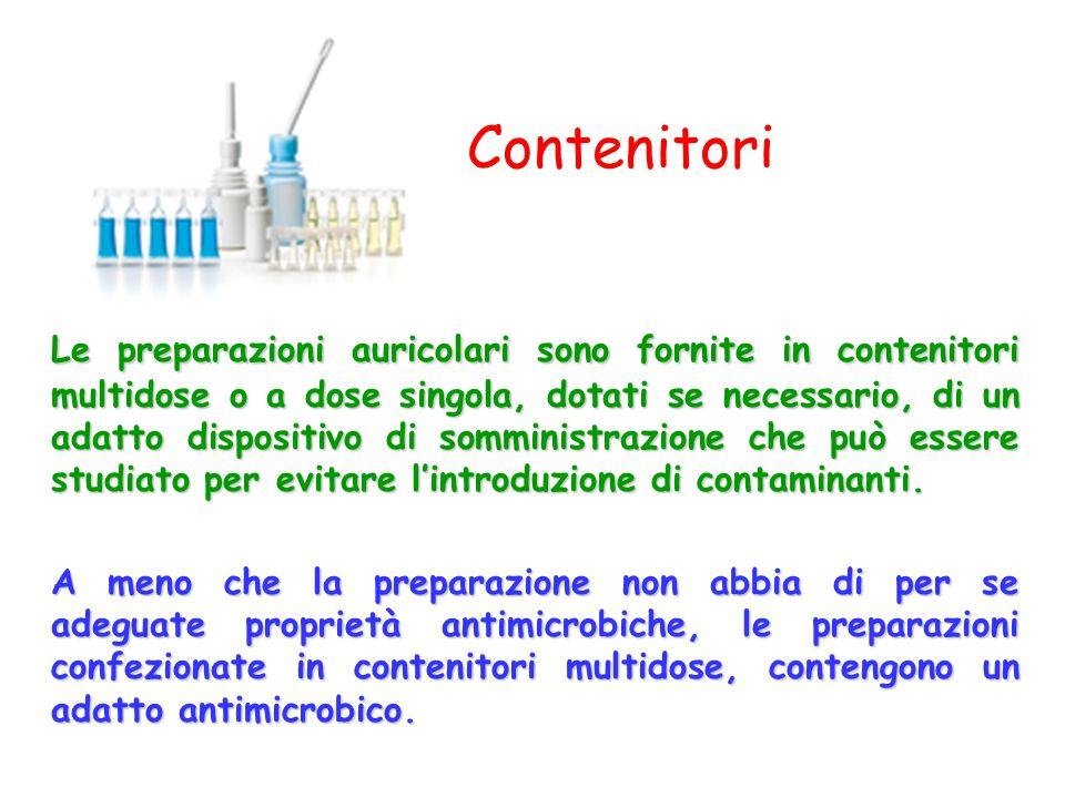 Contenitori Le preparazioni auricolari sono fornite in contenitori multidose o a dose singola, dotati se necessario, di un adatto dispositivo di sommi