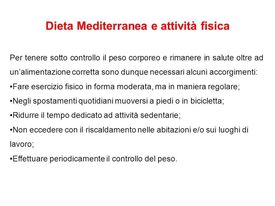 Dieta Mediterranea e attività fisica Per tenere sotto controllo il peso corporeo e rimanere in salute oltre ad un'alimentazione corretta sono dunque n