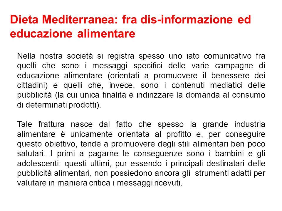 Dieta Mediterranea: fra dis-informazione ed educazione alimentare Nella nostra società si registra spesso uno iato comunicativo fra quelli che sono i