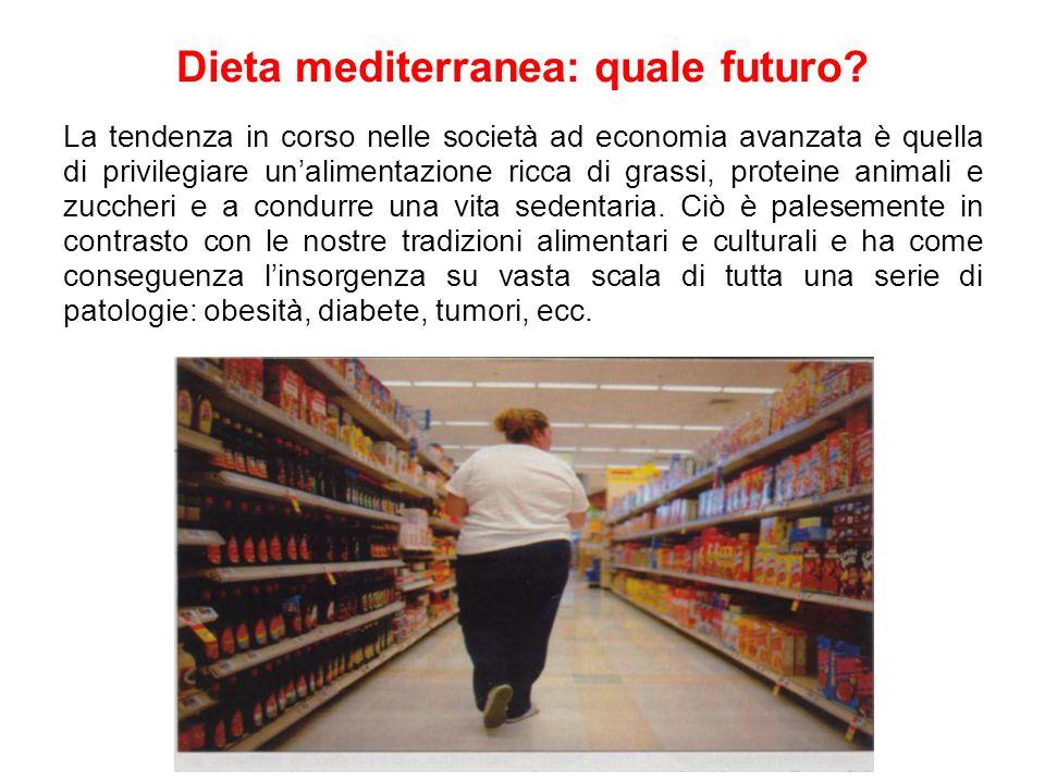 Dieta mediterranea: quale futuro? La tendenza in corso nelle società ad economia avanzata è quella di privilegiare un'alimentazione ricca di grassi, p