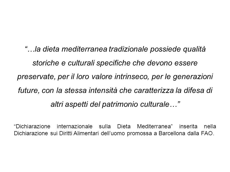 """""""…la dieta mediterranea tradizionale possiede qualità storiche e culturali specifiche che devono essere preservate, per il loro valore intrinseco, per"""