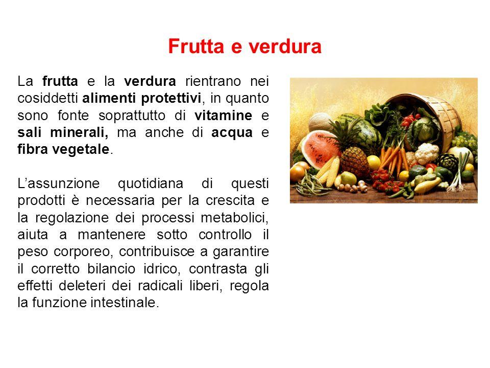 Frutta e verdura La frutta e la verdura rientrano nei cosiddetti alimenti protettivi, in quanto sono fonte soprattutto di vitamine e sali minerali, ma