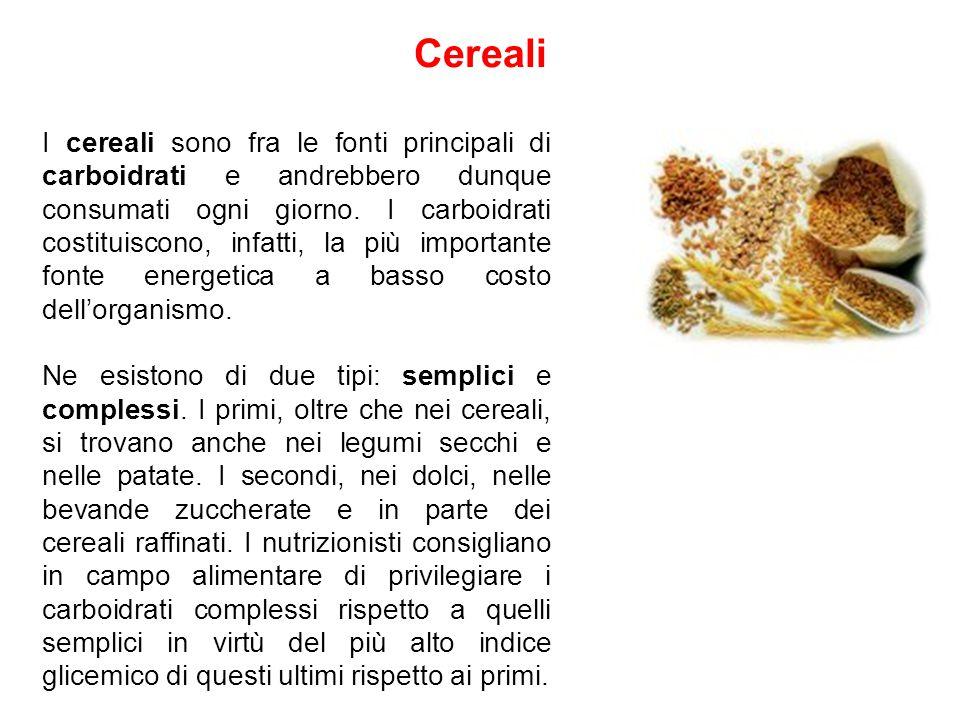 Cereali I cereali sono fra le fonti principali di carboidrati e andrebbero dunque consumati ogni giorno. I carboidrati costituiscono, infatti, la più
