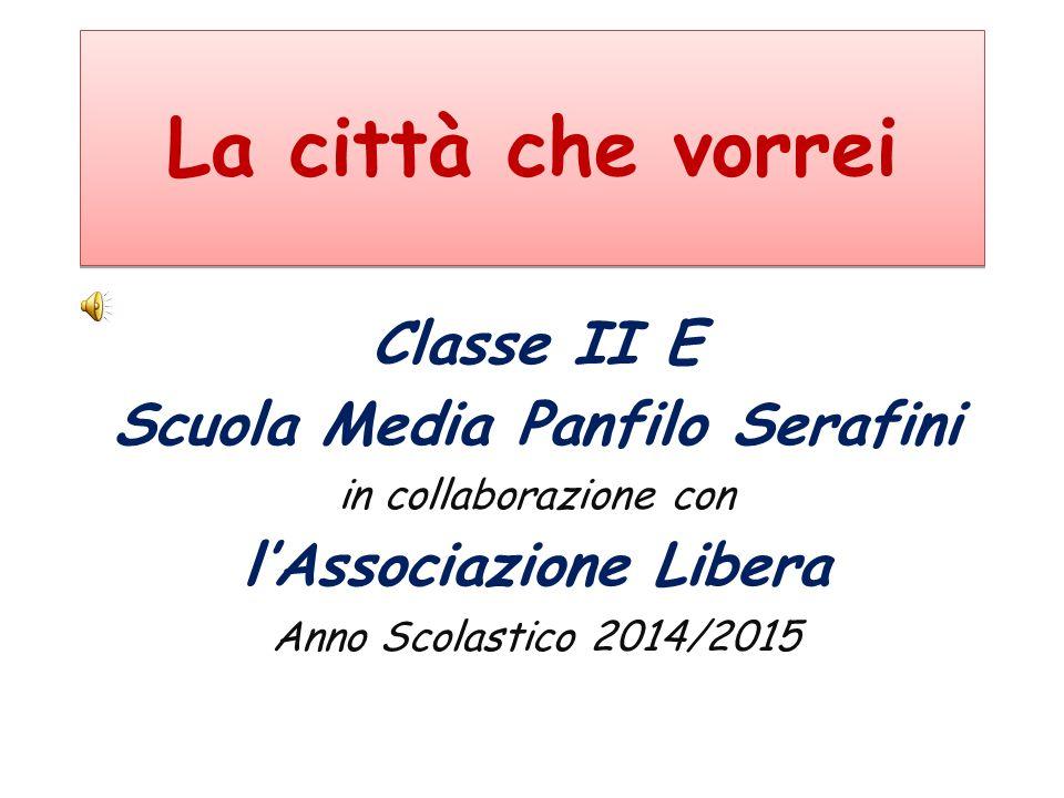 Classe II E Scuola Media Panfilo Serafini in collaborazione con l'Associazione Libera Anno Scolastico 2014/2015