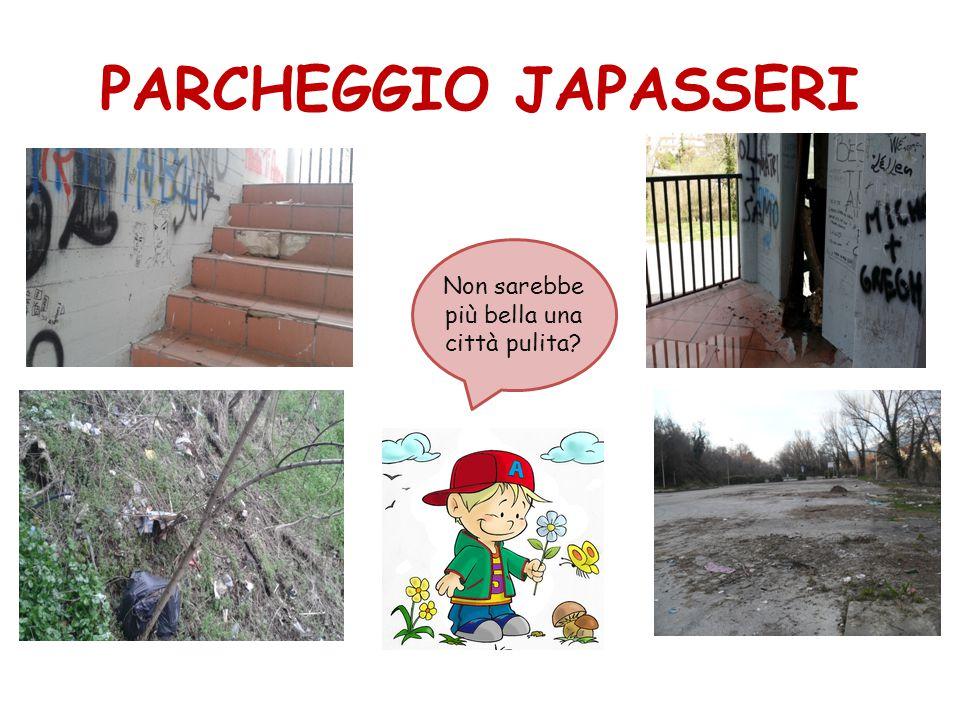 PARCHEGGIO JAPASSERI Non sarebbe più bella una città pulita