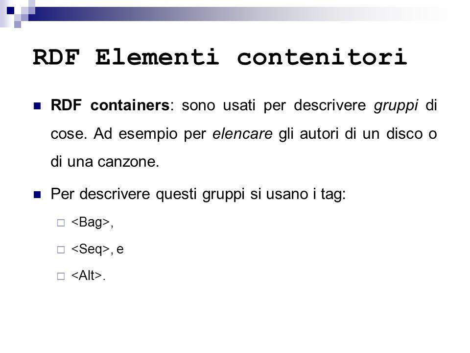 RDF Elementi contenitori RDF containers: sono usati per descrivere gruppi di cose.
