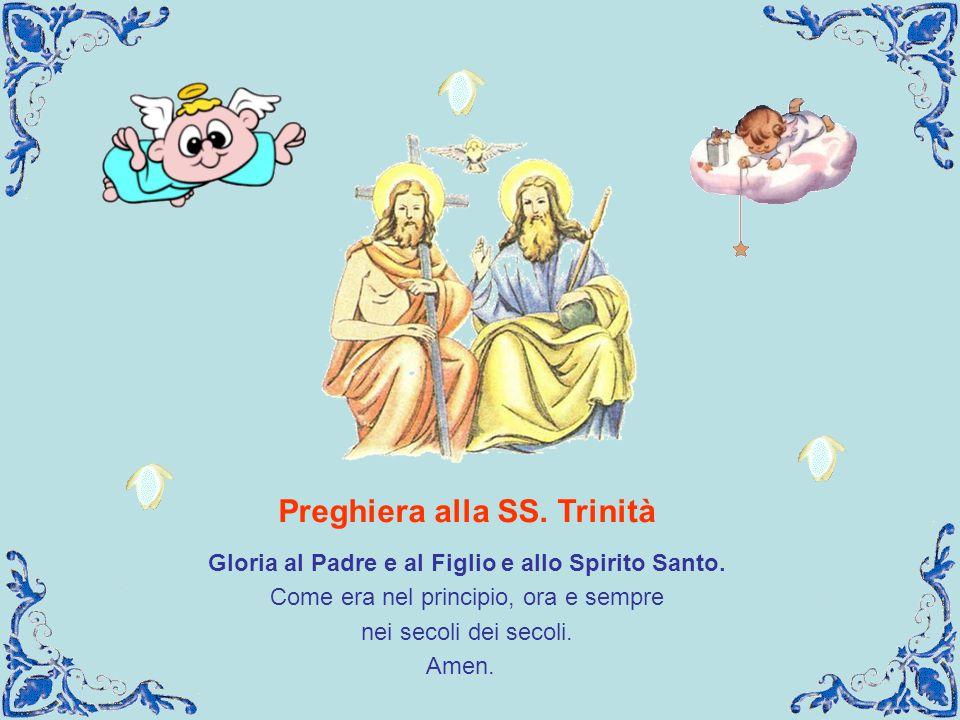 Preghiera alla SS.Trinità Gloria al Padre e al Figlio e allo Spirito Santo.