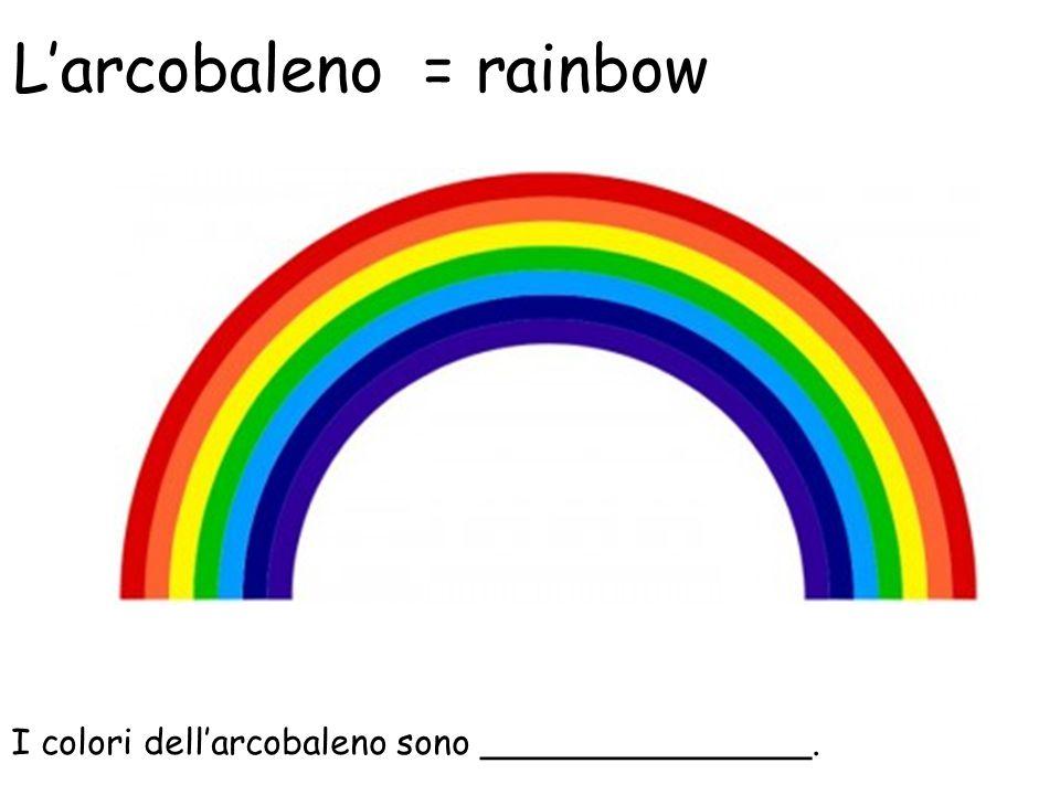 I colori dell'arcobaleno sono _______________. L'arcobaleno = rainbow