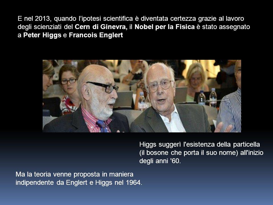 E nel 2013, quando l'ipotesi scientifica è diventata certezza grazie al lavoro degli scienziati del Cern di Ginevra, il Nobel per la Fisica è stato as