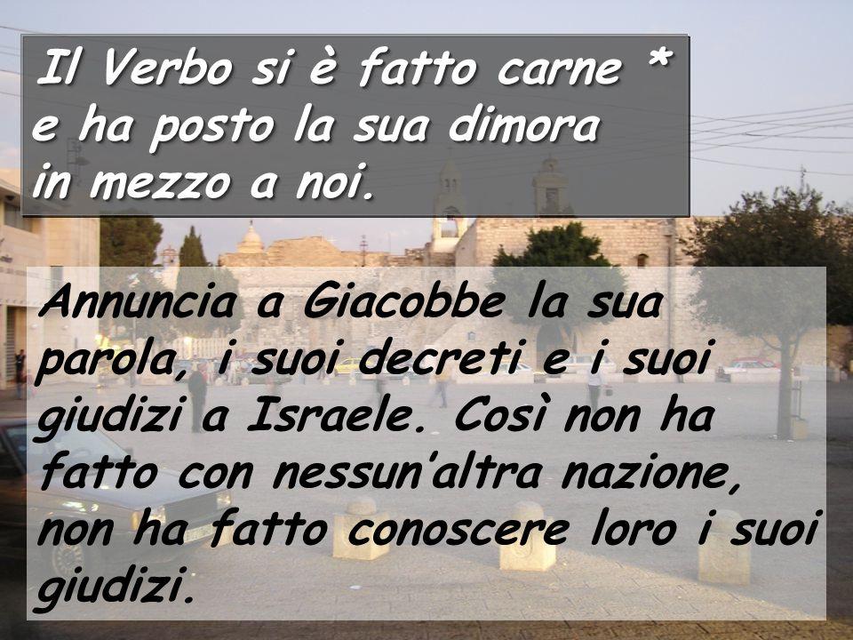 Annuncia a Giacobbe la sua parola, i suoi decreti e i suoi giudizi a Israele. Così non ha fatto con nessun'altra nazione, non ha fatto conoscere loro