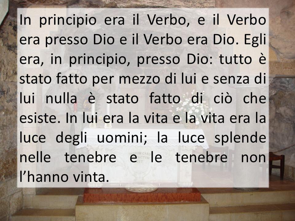 In principio era il Verbo, e il Verbo era presso Dio e il Verbo era Dio. Egli era, in principio, presso Dio: tutto è stato fatto per mezzo di lui e se