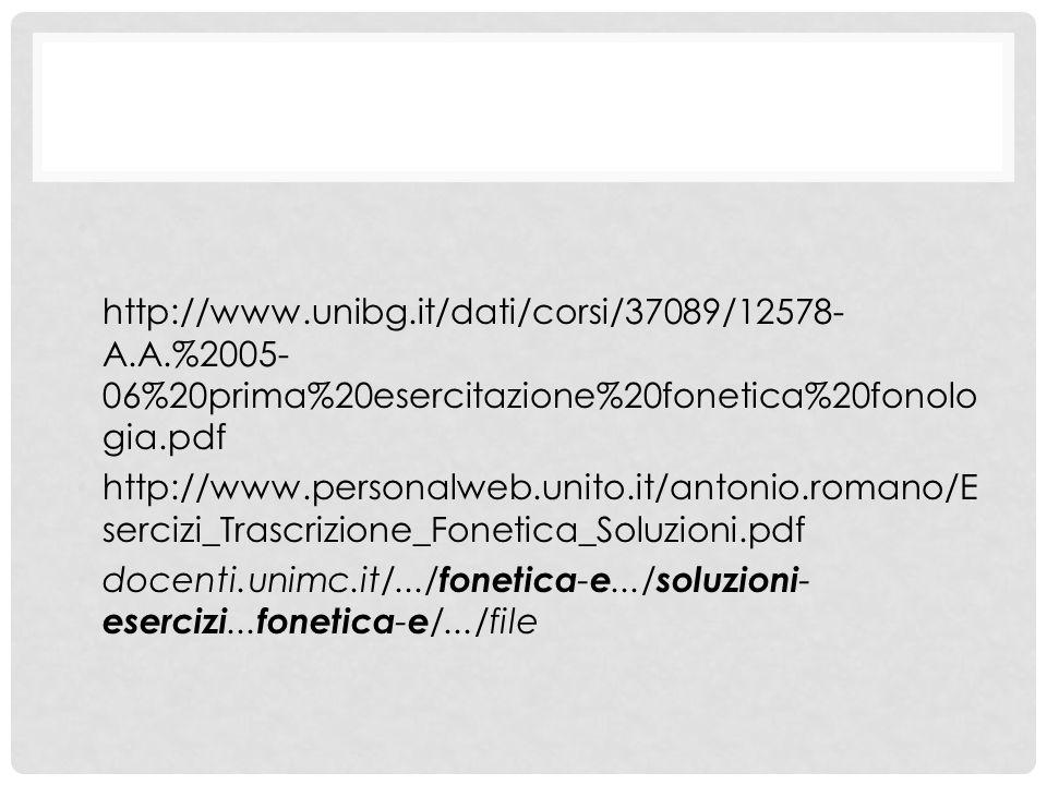 http://www.unibg.it/dati/corsi/37089/12578- A.A.%2005- 06%20prima%20esercitazione%20fonetica%20fonolo gia.pdf http://www.personalweb.unito.it/antonio.romano/E sercizi_Trascrizione_Fonetica_Soluzioni.pdf docenti.unimc.it/.../ fonetica - e.../ soluzioni - esercizi...