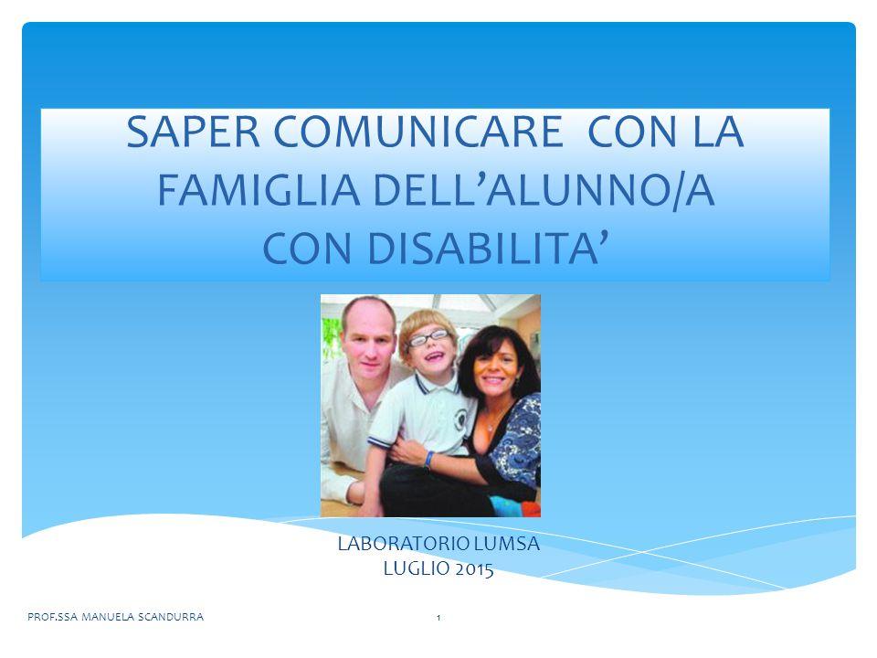 SAPER COMUNICARE CON LA FAMIGLIA DELL'ALUNNO/A CON DISABILITA' LABORATORIO LUMSA LUGLIO 2015 PROF.SSA MANUELA SCANDURRA1