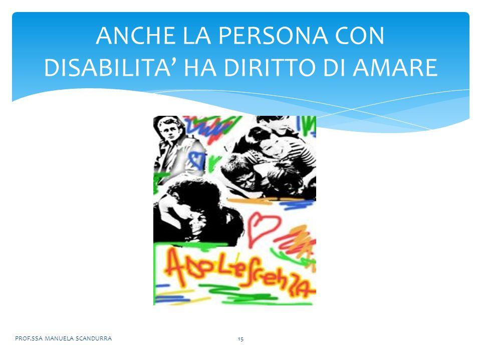 PROF.SSA MANUELA SCANDURRA15 ANCHE LA PERSONA CON DISABILITA' HA DIRITTO DI AMARE