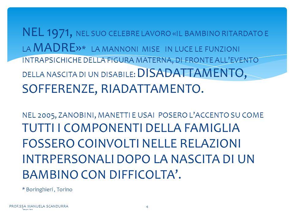NEL 1971, NEL SUO CELEBRE LAVORO «IL BAMBINO RITARDATO E LA MADRE» * LA MANNONI MISE IN LUCE LE FUNZIONI INTRAPSICHICHE DELLA FIGURA MATERNA, DI FRONTE ALL'EVENTO DELLA NASCITA DI UN DISABILE: DISADATTAMENTO, SOFFERENZE, RIADATTAMENTO.