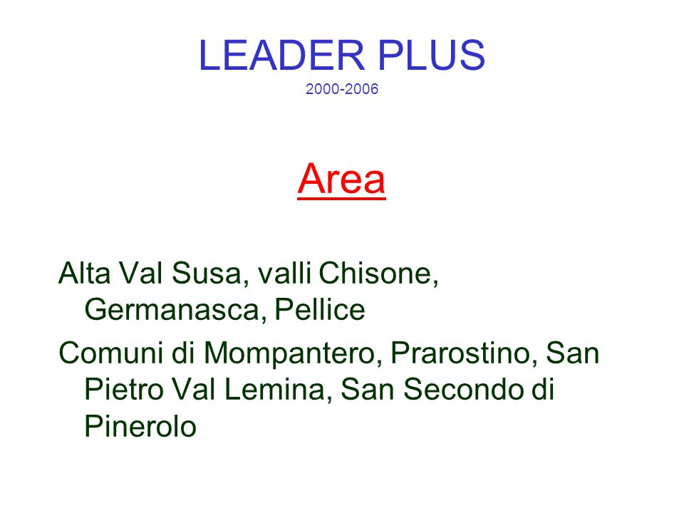 LEADER PLUS 2000-2006 Area Alta Val Susa, valli Chisone, Germanasca, Pellice Comuni di Mompantero, Prarostino, San Pietro Val Lemina, San Secondo di Pinerolo