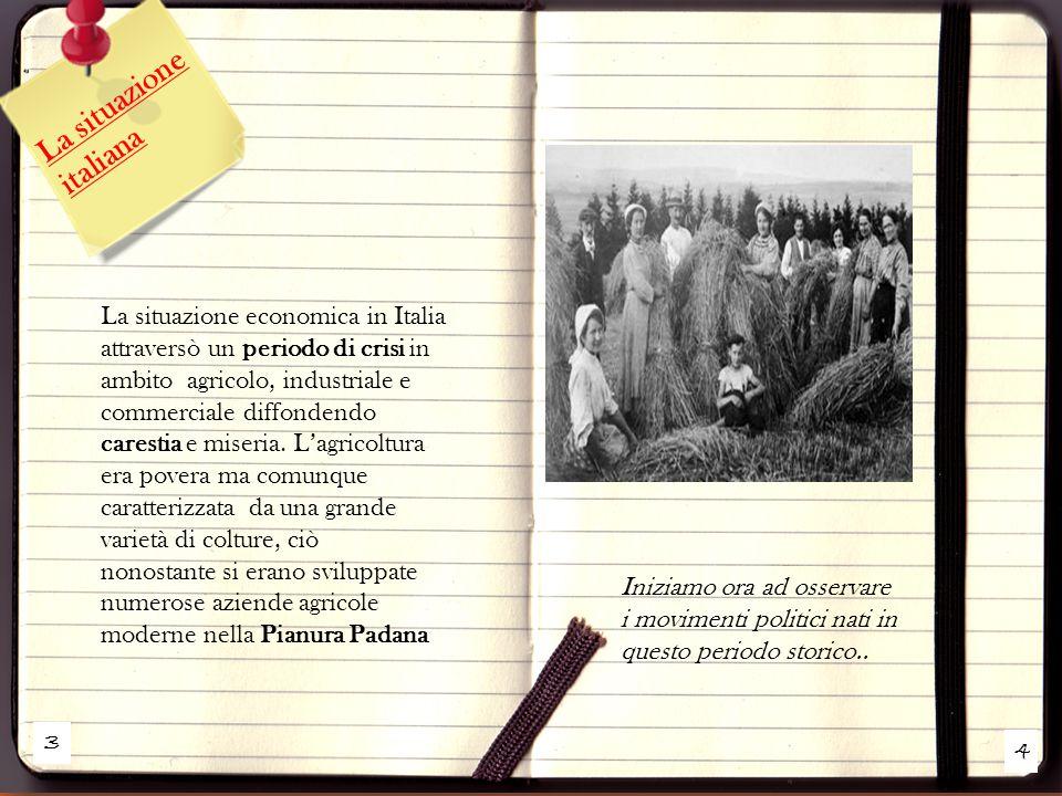3 4 La situazione italiana La situazione economica in Italia attraversò un periodo di crisi in ambito agricolo, industriale e commerciale diffondendo carestia e miseria.