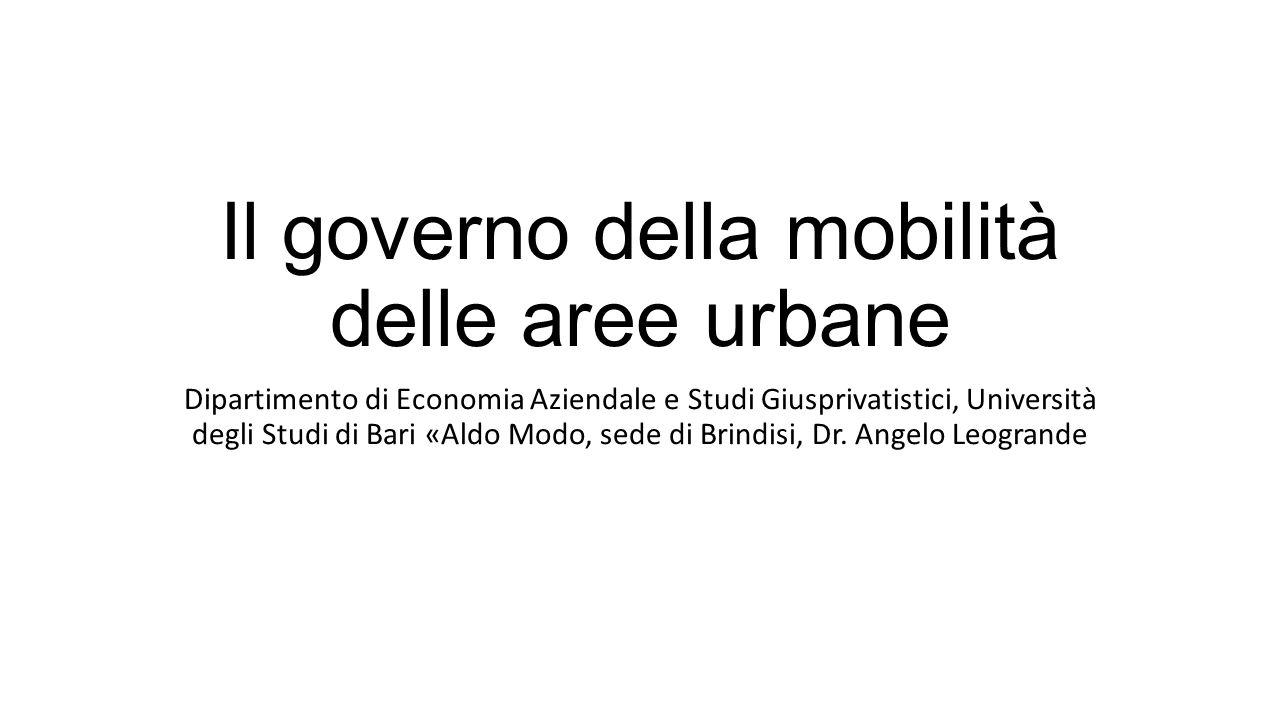 Il governo della mobilità delle aree urbane Dipartimento di Economia Aziendale e Studi Giusprivatistici, Università degli Studi di Bari «Aldo Modo, sede di Brindisi, Dr.