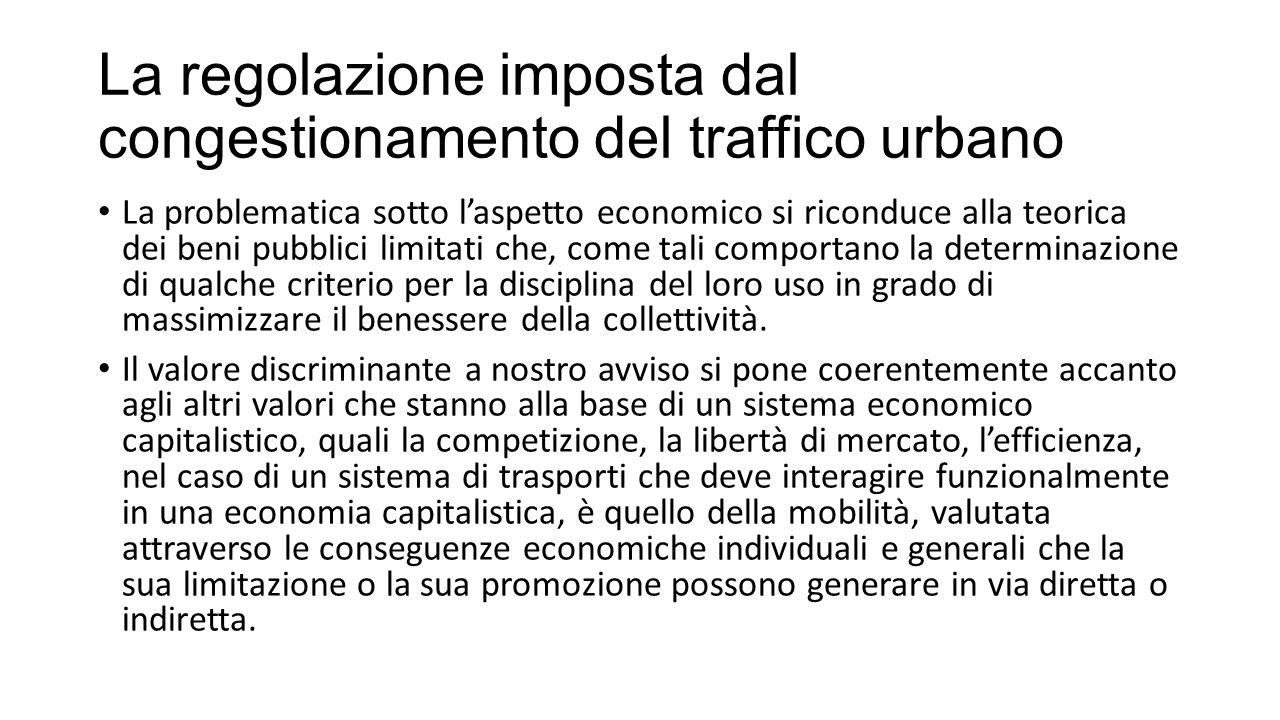 La regolazione imposta dal congestionamento del traffico urbano La problematica sotto l'aspetto economico si riconduce alla teorica dei beni pubblici limitati che, come tali comportano la determinazione di qualche criterio per la disciplina del loro uso in grado di massimizzare il benessere della collettività.