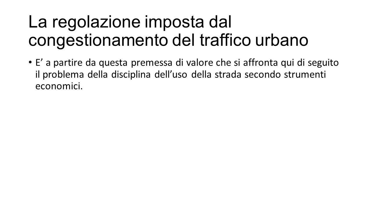 La redditività del capitale investito nella costruzione di strade In assenza di una disciplina del traffico, nei casi di congestionamento, si finisce col paralizzare la mobilità stessa e col determinare un uso inefficiente della rete stradale.