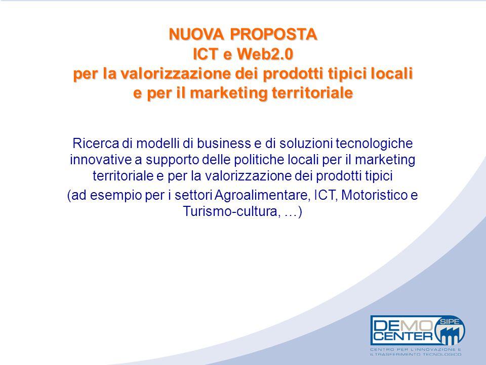 NUOVA PROPOSTA ICT e Web2.0 per la valorizzazione dei prodotti tipici locali e per il marketing territoriale Ricerca di modelli di business e di soluz