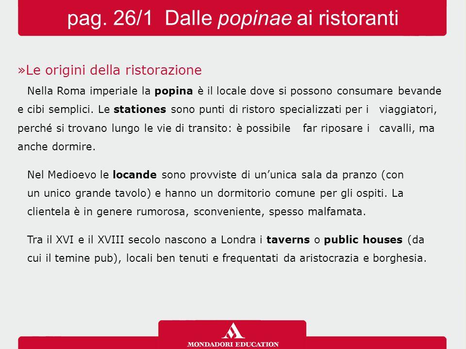 »Le origini della ristorazione Nella Roma imperiale la popina è il locale dove si possono consumare bevande e cibi semplici. Le stationes sono punti d