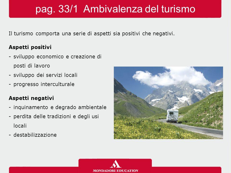 Il turismo comporta una serie di aspetti sia positivi che negativi. Aspetti positivi -sviluppo economico e creazione di posti di lavoro -sviluppo dei