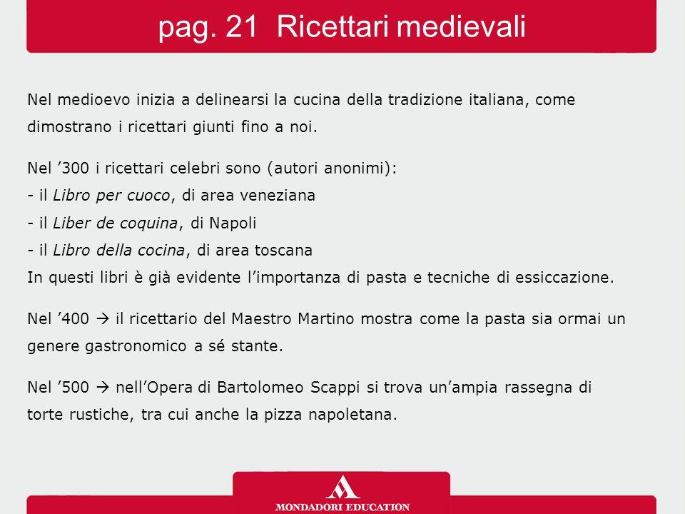 Nel medioevo inizia a delinearsi la cucina della tradizione italiana, come dimostrano i ricettari giunti fino a noi. Nel '300 i ricettari celebri sono