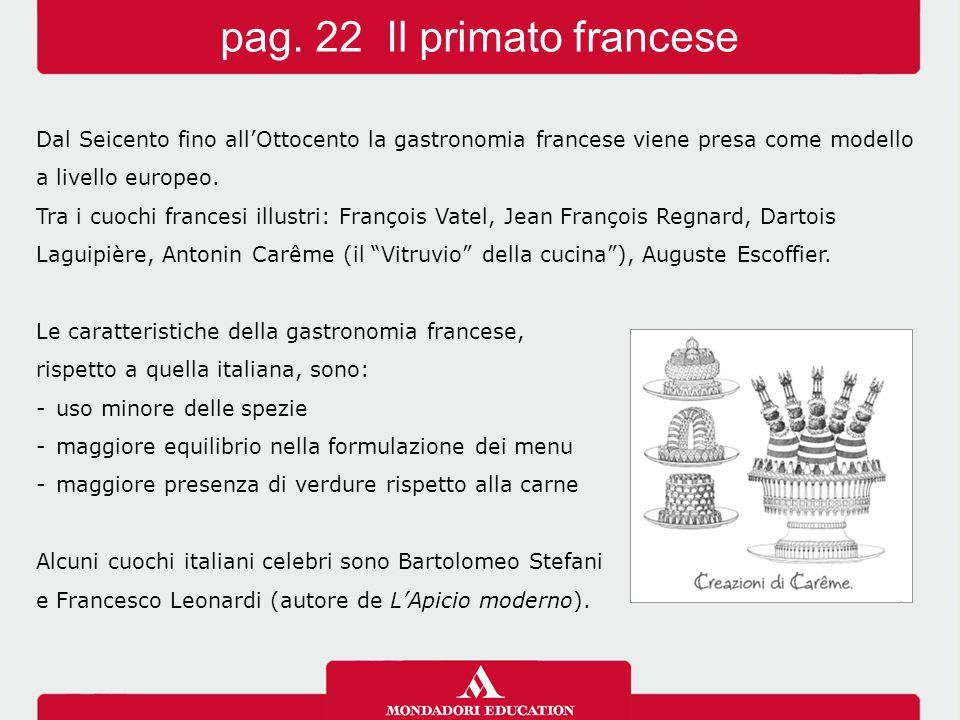Dal Seicento fino all'Ottocento la gastronomia francese viene presa come modello a livello europeo. Tra i cuochi francesi illustri: François Vatel, Je