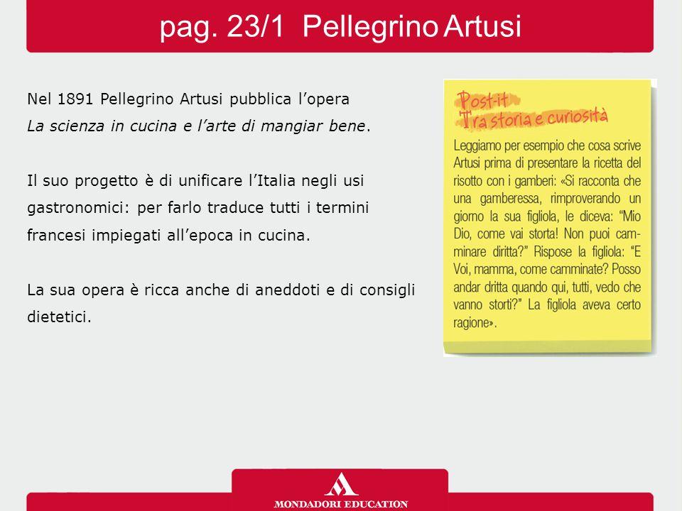 Nel 1891 Pellegrino Artusi pubblica l'opera La scienza in cucina e l'arte di mangiar bene. Il suo progetto è di unificare l'Italia negli usi gastronom