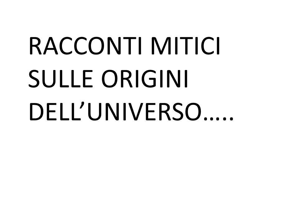 RACCONTI MITICI SULLE ORIGINI DELL'UNIVERSO…..