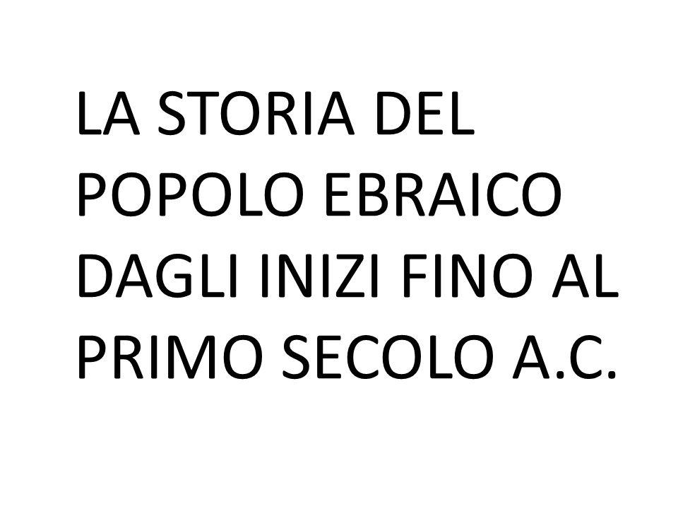 LA STORIA DEL POPOLO EBRAICO DAGLI INIZI FINO AL PRIMO SECOLO A.C.