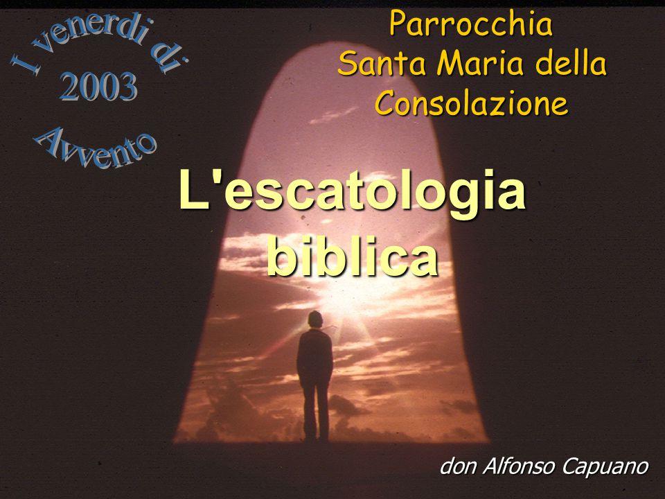 Escatologia biblica Escatologia messianica L AT elabora un escatologia storico- messianica universale che trova il suo compimento definitivo in un nuovo rapporto con Dio, in un incontro con Dio, in una nuova alleanza con Dio.