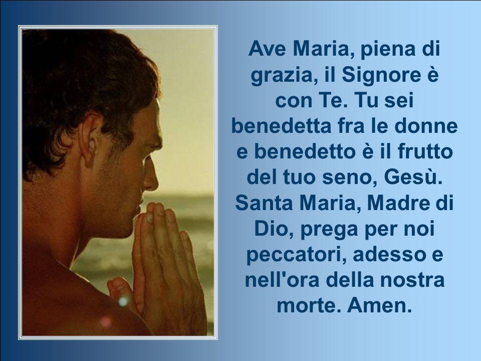 Ave Maria, piena di grazia, il Signore è con Te.