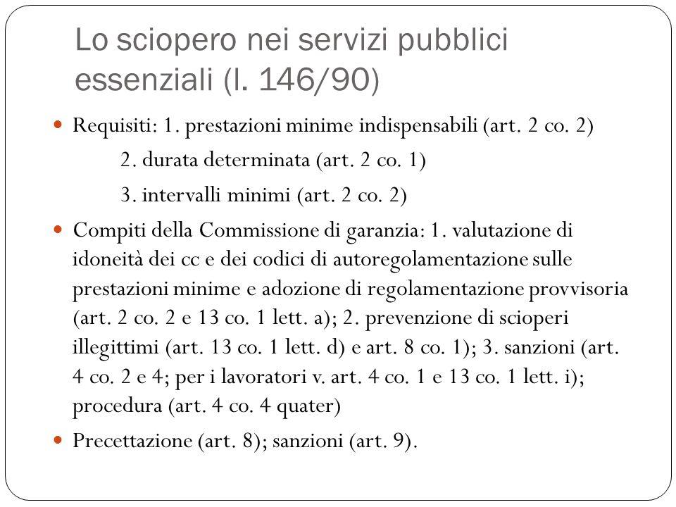 Lo sciopero nei servizi pubblici essenziali (l. 146/90) Requisiti: 1. prestazioni minime indispensabili (art. 2 co. 2) 2. durata determinata (art. 2 c