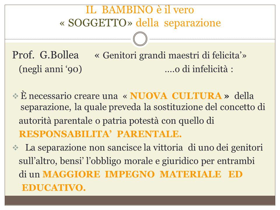 IL BAMBINO è il vero « SOGGETTO» della separazione Prof. G.Bollea « Genitori grandi maestri di felicita'» (negli anni '90) ….o di infelicità :  È nec