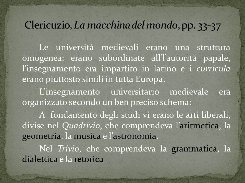 Le università medievali erano una struttura omogenea: erano subordinate all'l'autorità papale, l'insegnamento era impartito in latino e i curricula erano piuttosto simili in tutta Europa.