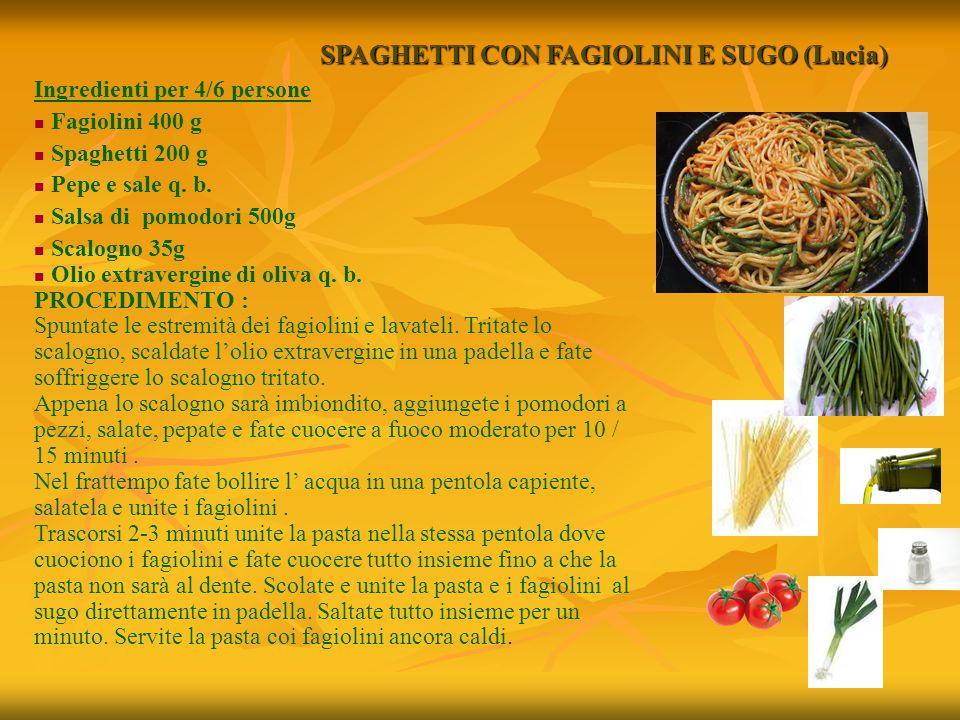 SPAGHETTI CON FAGIOLINI E SUGO (Lucia) Ingredienti per 4/6 persone Fagiolini 400 g Spaghetti 200 g Pepe e sale q. b. Salsa di pomodori 500g Scalogno 3