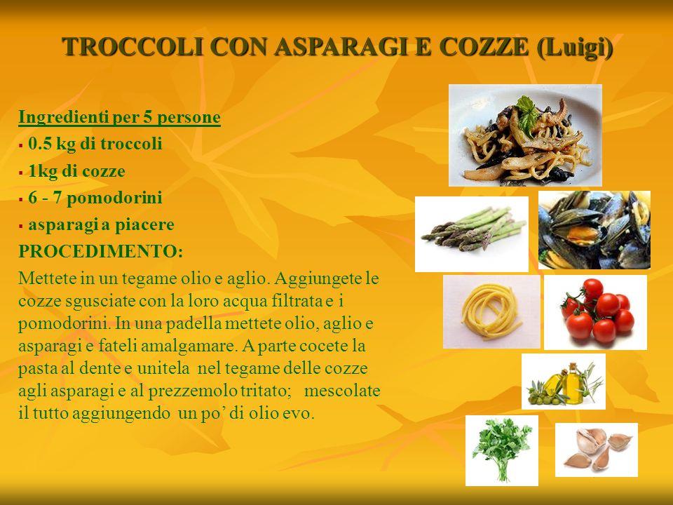 TROCCOLI CON ASPARAGI E COZZE (Luigi) Ingredienti per 5 persone   0.5 kg di troccoli   1kg di cozze   6 - 7 pomodorini   asparagi a piacere PR