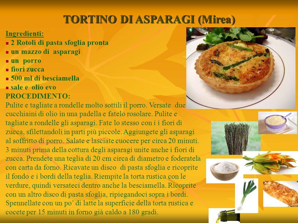 TORTINO DI ASPARAGI (Mirea) Ingredienti: 2 Rotoli di pasta sfoglia pronta un mazzo di asparagi un porro fiori zucca 500 ml di besciamella sale e olio