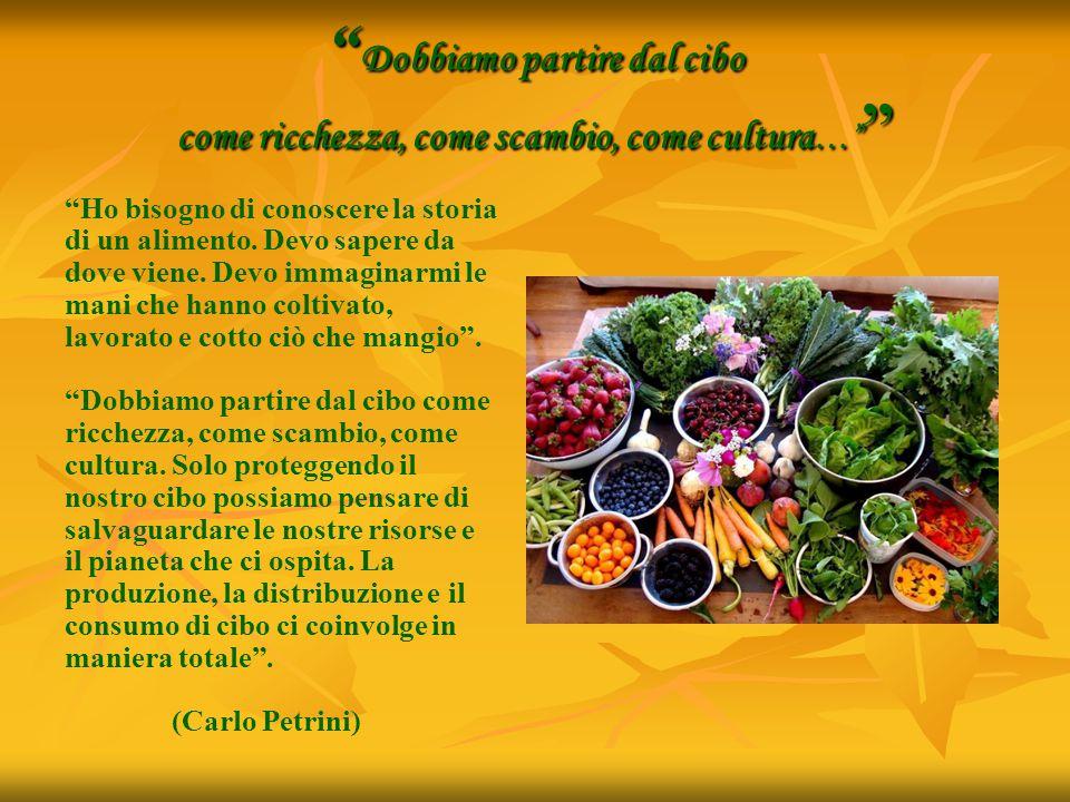 """"""" Dobbiamo partire dal cibo come ricchezza, come scambio, come cultura …"""" """" """"Ho bisogno di conoscere la storia di un alimento. Devo sapere da dove vie"""